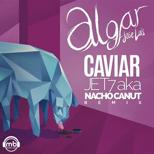 2013-JOSÉ LUÍS ALGAR- Caviar NACHO CANUT Remix
