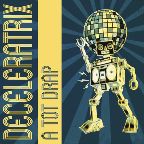 2017-Deceleratrix-A Tot Drap