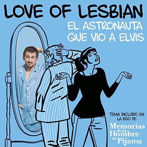 LOVE OF LESBIAN - El astronauta que vio a Elvis